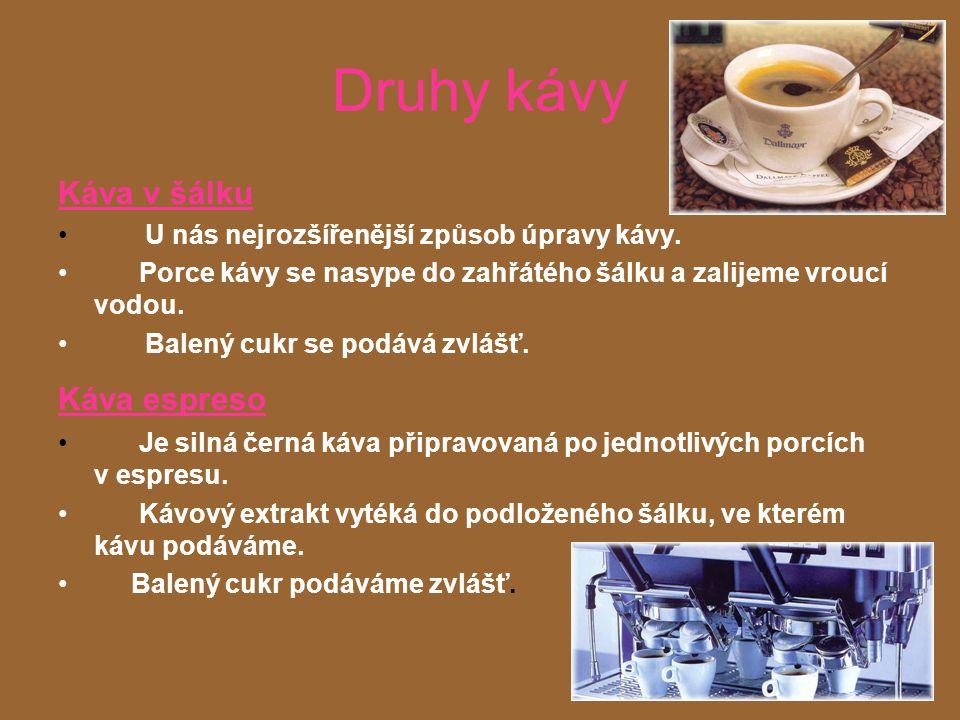 Druhy kávy Káva v šálku U nás nejrozšířenější způsob úpravy kávy.