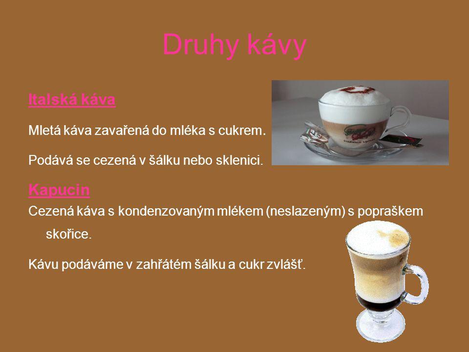 Druhy kávy Mramorová káva Cezená káva a před hostem nebo bezprostředně před podáním přilijeme do kávy 2cl neslazeného mléka.