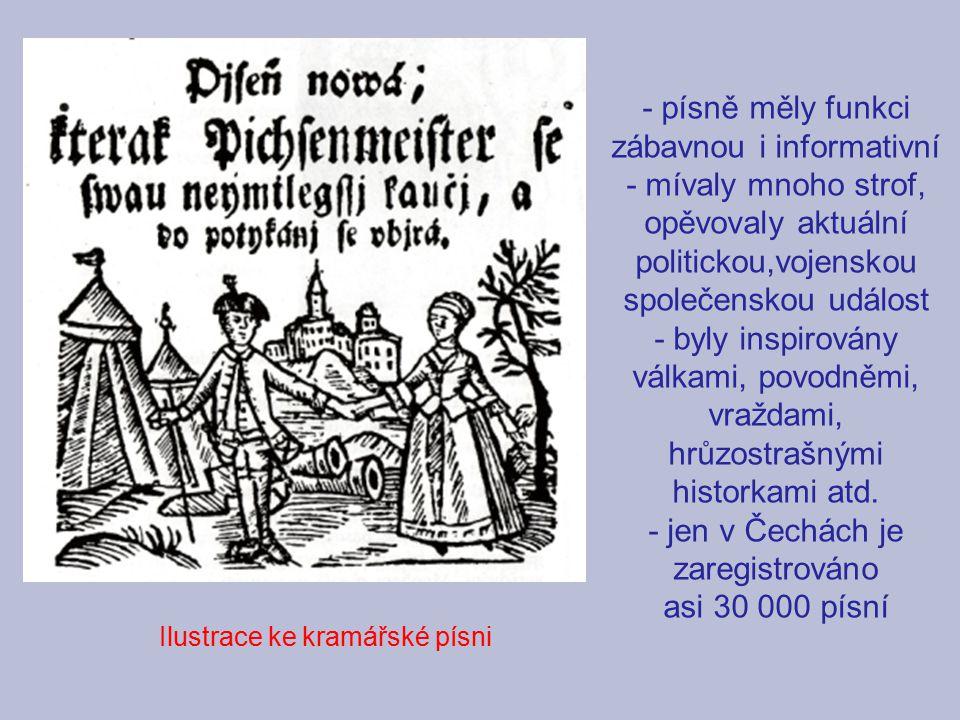 Ilustrace ke kramářské písni - písně měly funkci zábavnou i informativní - mívaly mnoho strof, opěvovaly aktuální politickou,vojenskou společenskou ud