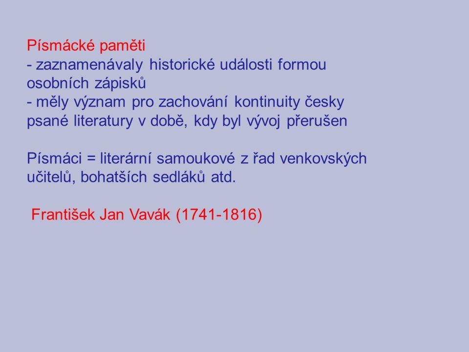 Písmácké paměti - zaznamenávaly historické události formou osobních zápisků - měly význam pro zachování kontinuity česky psané literatury v době, kdy