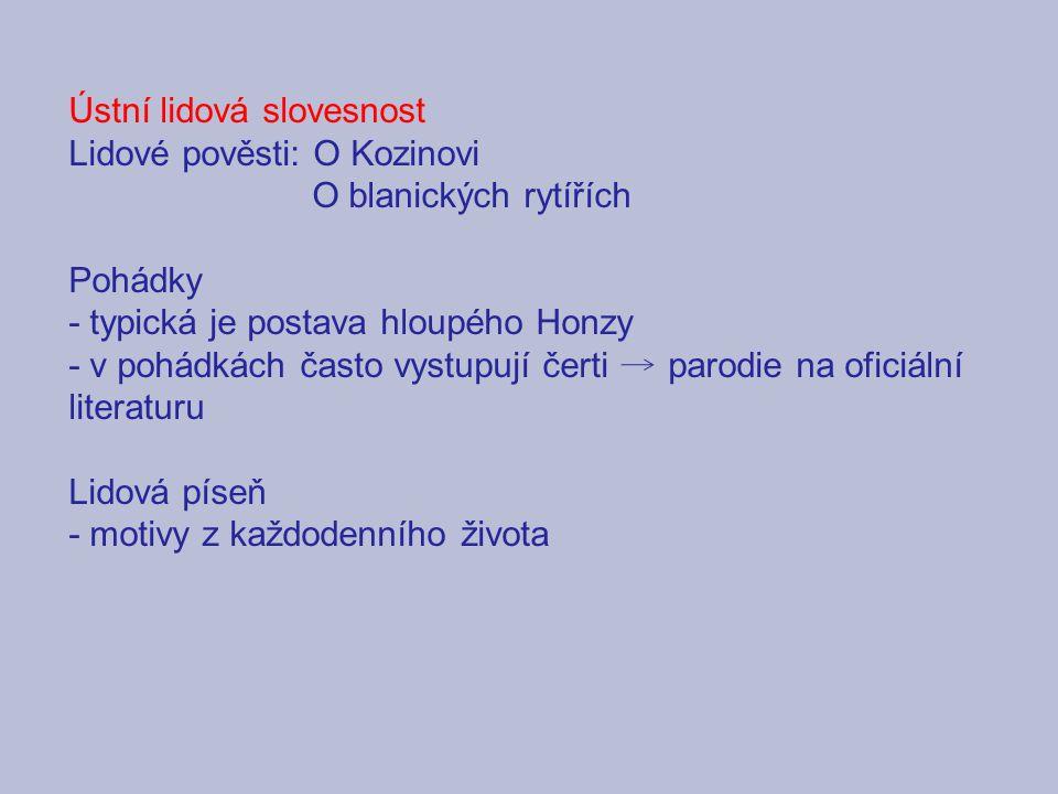 Ústní lidová slovesnost Lidové pověsti: O Kozinovi O blanických rytířích Pohádky - typická je postava hloupého Honzy - v pohádkách často vystupují čer
