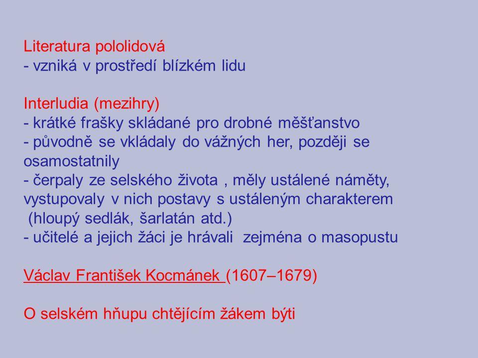 Literatura pololidová - vzniká v prostředí blízkém lidu Interludia (mezihry) - krátké frašky skládané pro drobné měšťanstvo - původně se vkládaly do v