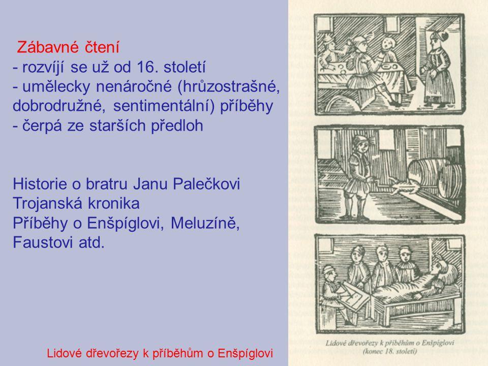Zábavné čtení - rozvíjí se už od 16. století - umělecky nenáročné (hrůzostrašné, dobrodružné, sentimentální) příběhy - čerpá ze starších předloh Histo