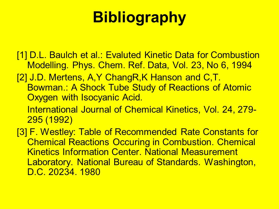 Bibliography [1] D.L.Baulch et al.: Evaluted Kinetic Data for Combustion Modelling.