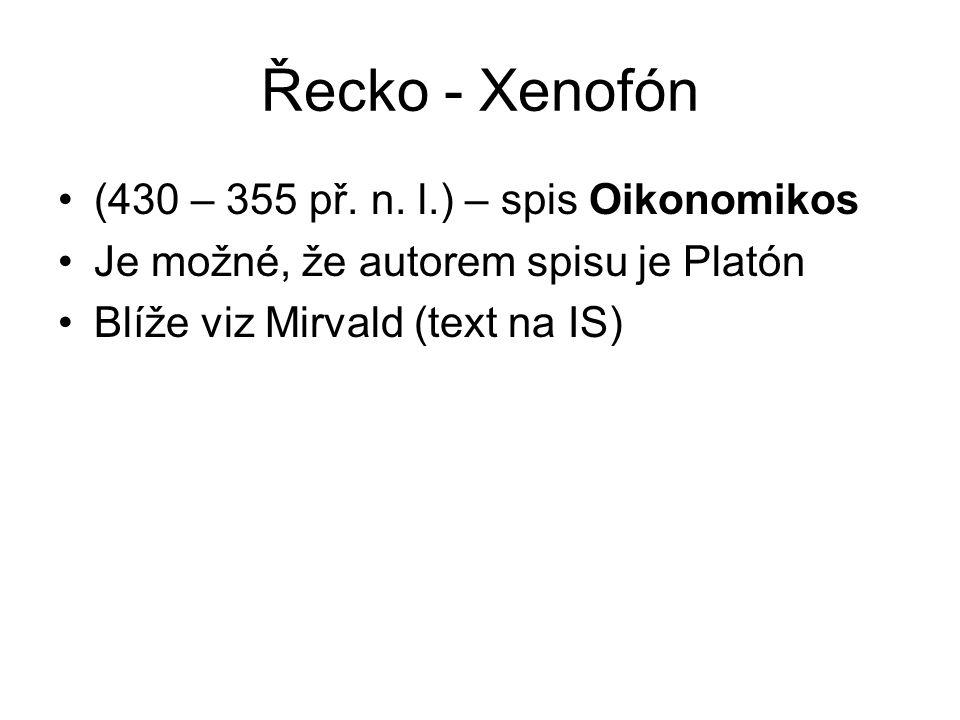 Řecko - Xenofón (430 – 355 př. n. l.) – spis Oikonomikos Je možné, že autorem spisu je Platón Blíže viz Mirvald (text na IS)