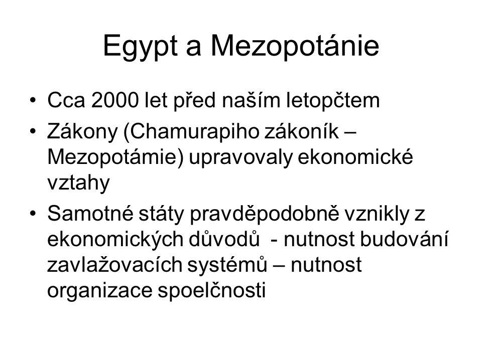 Egypt a Mezopotánie Cca 2000 let před naším letopčtem Zákony (Chamurapiho zákoník – Mezopotámie) upravovaly ekonomické vztahy Samotné státy pravděpodobně vznikly z ekonomických důvodů - nutnost budování zavlažovacích systémů – nutnost organizace spoelčnosti