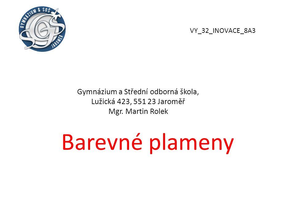 Gymnázium a Střední odborná škola, Lužická 423, 551 23 Jaroměř Mgr. Martin Rolek Barevné plameny VY_32_INOVACE_8A3