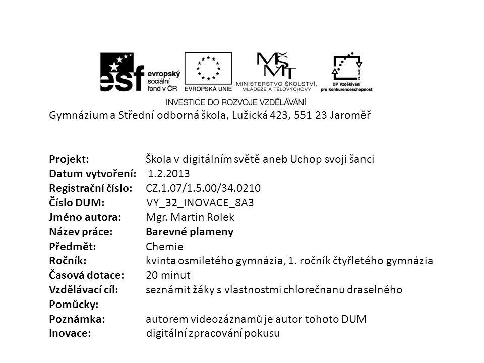 Gymnázium a Střední odborná škola, Lužická 423, 551 23 Jaroměř Projekt: Škola v digitálním světě aneb Uchop svoji šanci Datum vytvoření: 1.2.2013 Regi
