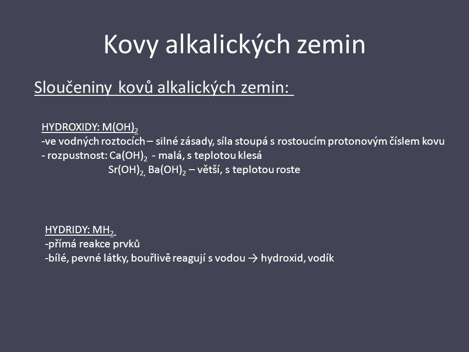 Kovy alkalických zemin Sloučeniny kovů alkalických zemin: HYDROXIDY: M(OH) 2 -ve vodných roztocích – silné zásady, síla stoupá s rostoucím protonovým