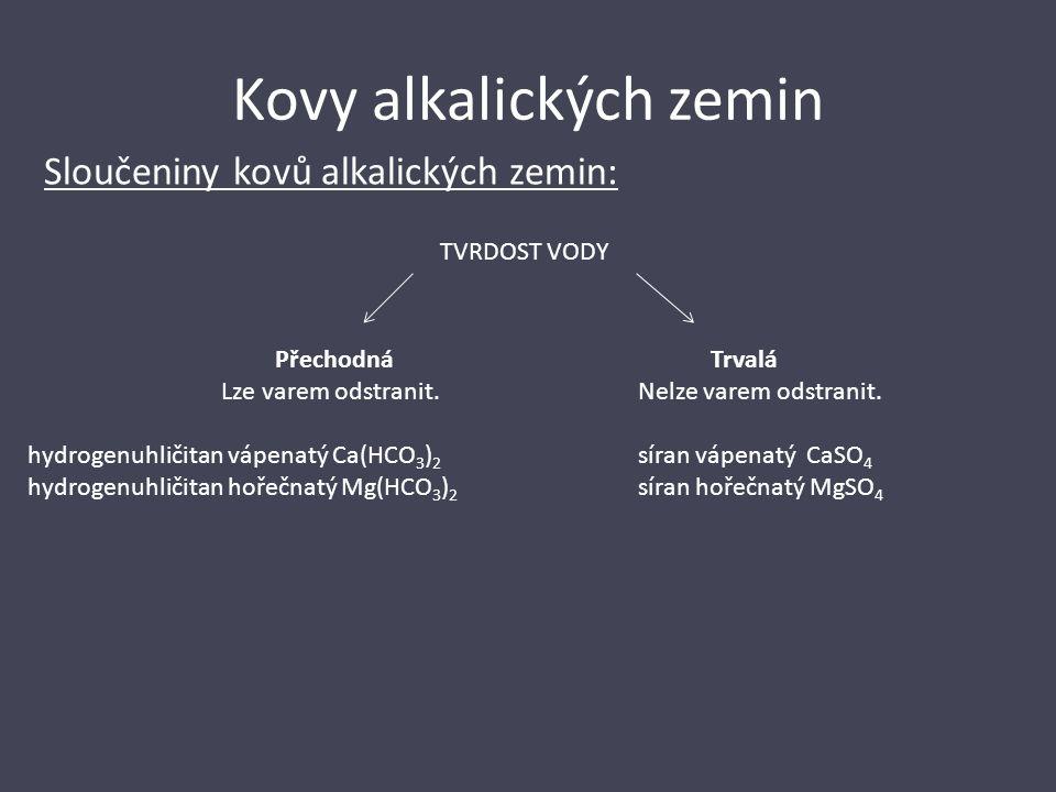 Kovy alkalických zemin Sloučeniny kovů alkalických zemin: TVRDOST VODY Přechodná Lze varem odstranit. hydrogenuhličitan vápenatý Ca(HCO 3 ) 2 hydrogen
