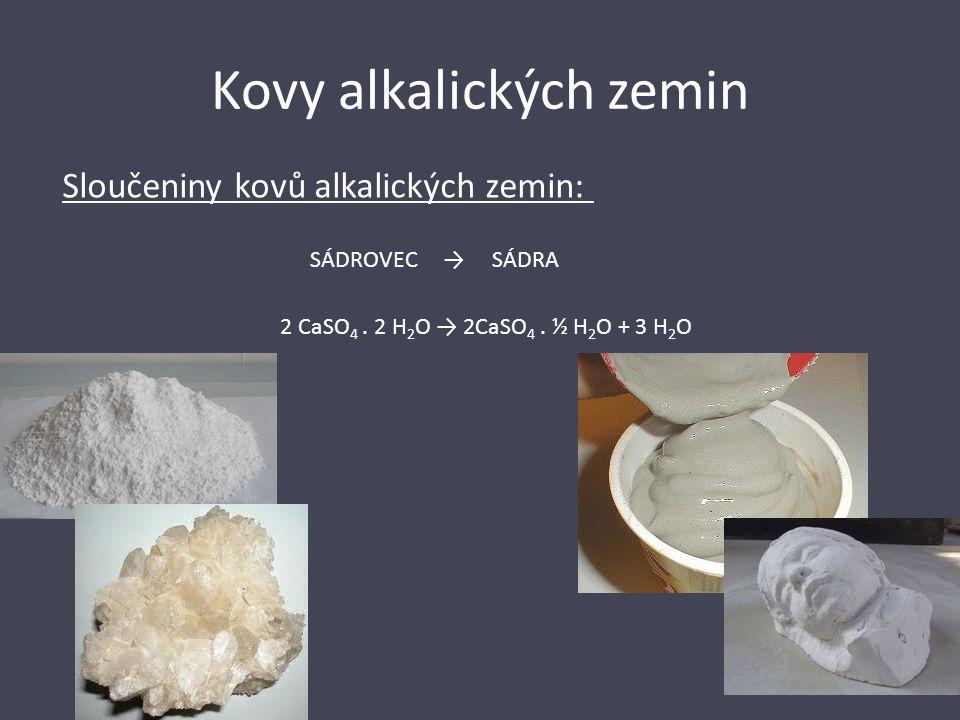 Kovy alkalických zemin Sloučeniny kovů alkalických zemin: SÁDROVEC → SÁDRA 2 CaSO 4. 2 H 2 O → 2CaSO 4. ½ H 2 O + 3 H 2 O