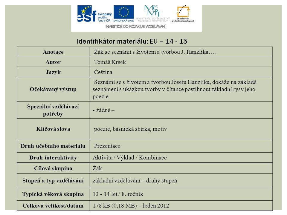 Identifikátor materiálu: EU – 14 - 15 Anotace Žák se seznámí s životem a tvorbou J.