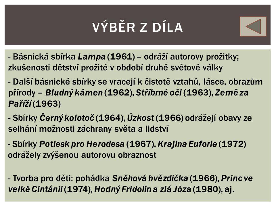 ŽIVOTOPISNÉ ÚDAJE - Narodil se v roce 1938, zemřel v roce 2012 - Byl básník, scénárista, překladatel - Vystudoval psychologii na Filosofické fakultě Karlovy univerzity - V 60.