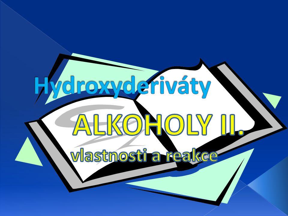 Fyzikální vlastnosti -nejnižší jsou kapaliny příjemné vůně a chuti - libovolně se mísí s vodou -poměrně vysoké body varu (vodíkové můstky) -s M r ubývá příjemné vůně, chuti i rozpustnosti ve vodě, od C 4 jsou kapaliny s nepříjemnou vůní -vyšší jsou pevné krystalické látky - rozpustnost stoupá s počtem hydroxylových skupin v molekule - alkoholy s 2 a více –OH skupinami jsou sladké