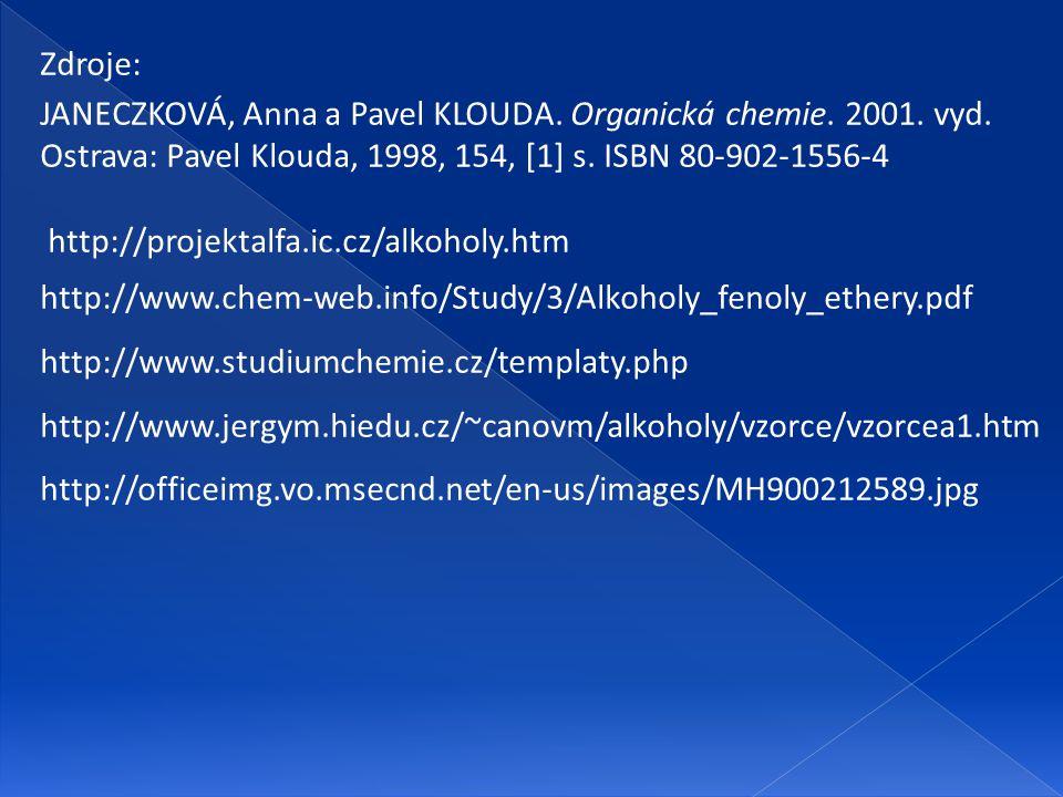 Zdroje: JANECZKOVÁ, Anna a Pavel KLOUDA. Organická chemie. 2001. vyd. Ostrava: Pavel Klouda, 1998, 154, [1] s. ISBN 80-902-1556-4 http://projektalfa.i