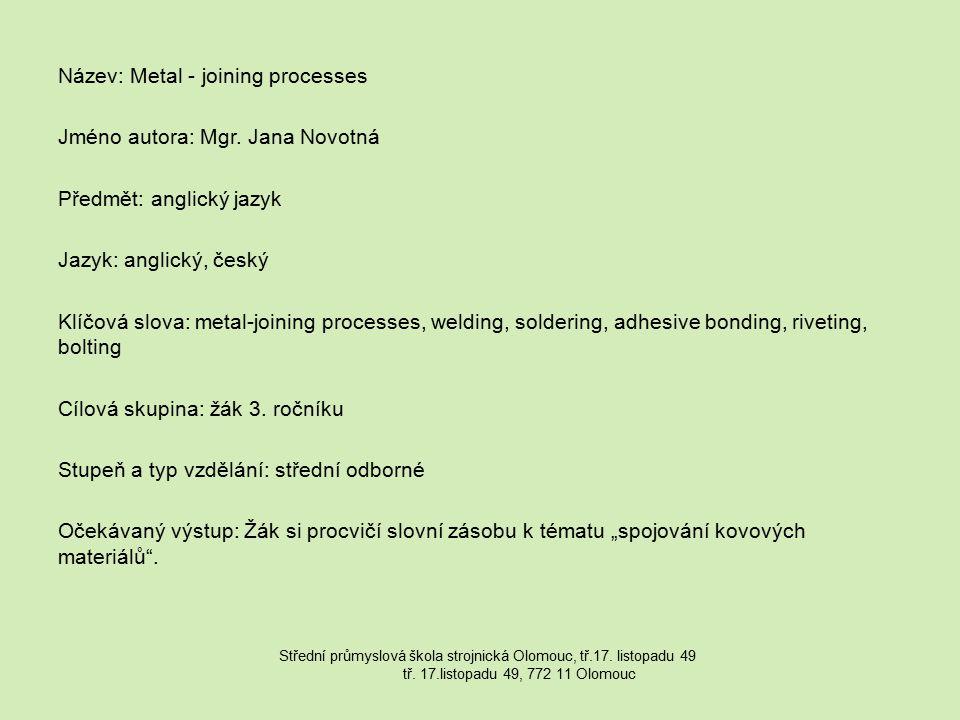 """Metodický list/anotace: Žáci si na základě této prezentace rozšíří slovní zásobu k tématu """"spojování kovových materiálů a dokážou jednoduše popsat některé ze zmíněných procesů."""