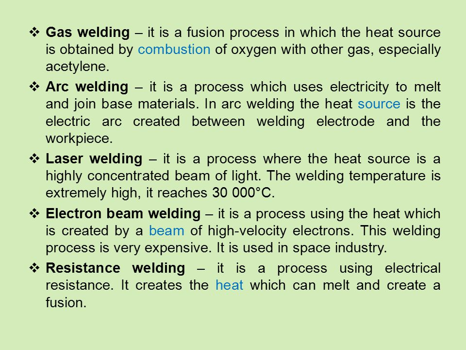  Gas welding – it is a fusion process in which the heat source is obtained by combustion of oxygen with other gas, especially acetylene.