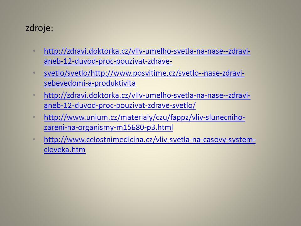 zdroje: http://zdravi.doktorka.cz/vliv-umelho-svetla-na-nase--zdravi- aneb-12-duvod-proc-pouzivat-zdrave- http://zdravi.doktorka.cz/vliv-umelho-svetla