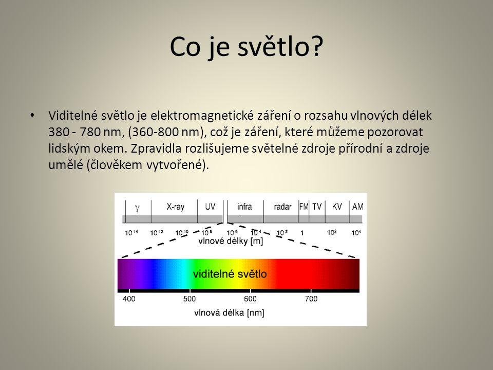 Co je světlo? Viditelné světlo je elektromagnetické záření o rozsahu vlnových délek 380 - 780 nm, (360-800 nm), což je záření, které můžeme pozorovat