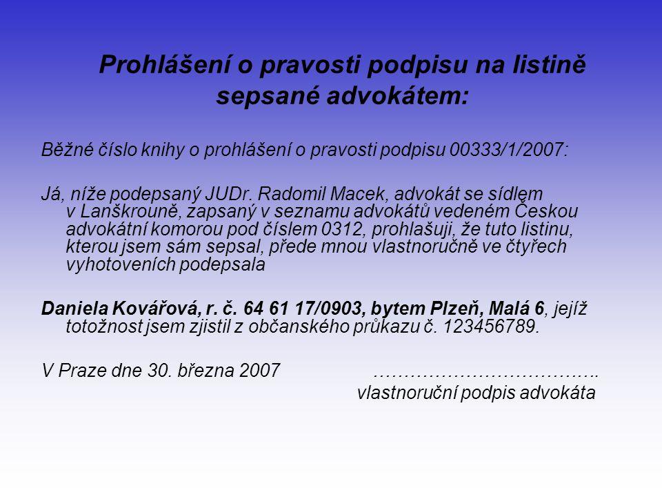 Prohlášení o pravosti podpisu na listině sepsané advokátem: Běžné číslo knihy o prohlášení o pravosti podpisu 00333/1/2007: Já, níže podepsaný JUDr.
