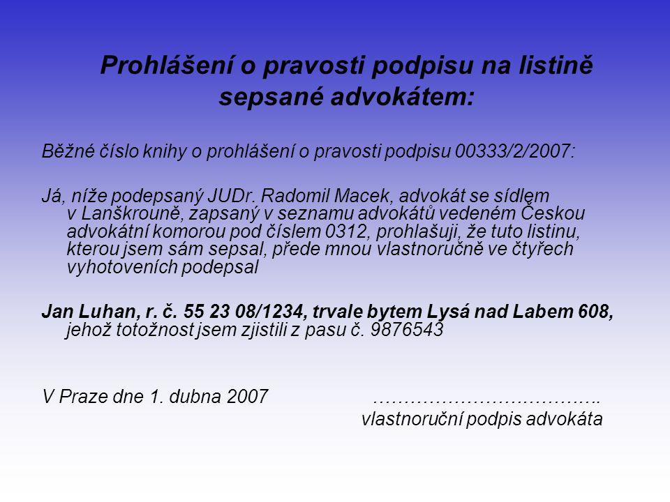 Prohlášení o pravosti podpisu na listině sepsané advokátem: Běžné číslo knihy o prohlášení o pravosti podpisu 00333/2/2007: Já, níže podepsaný JUDr.