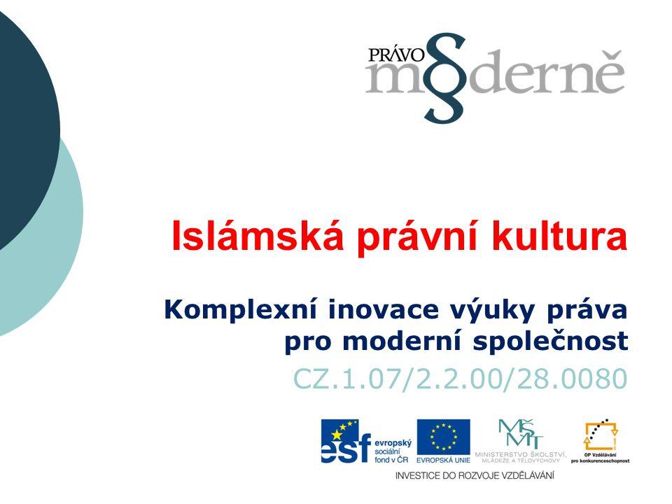Islámská právní kultura Komplexní inovace výuky práva pro moderní společnost CZ.1.07/2.2.00/28.0080