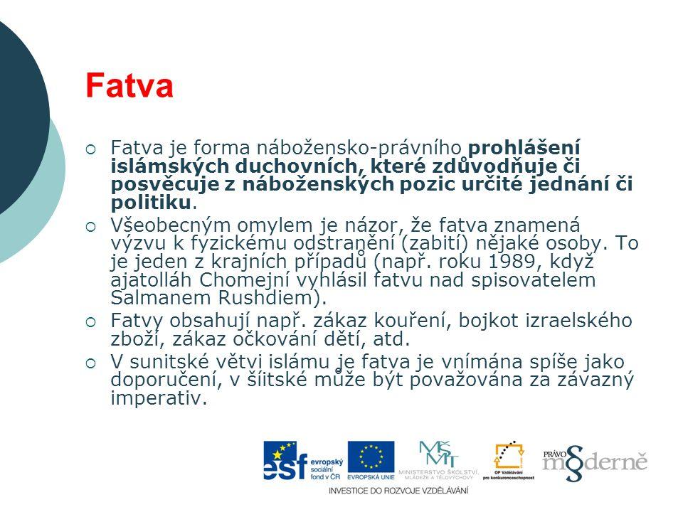 Fatva  Fatva je forma nábožensko-právního prohlášení islámských duchovních, které zdůvodňuje či posvěcuje z náboženských pozic určité jednání či politiku.