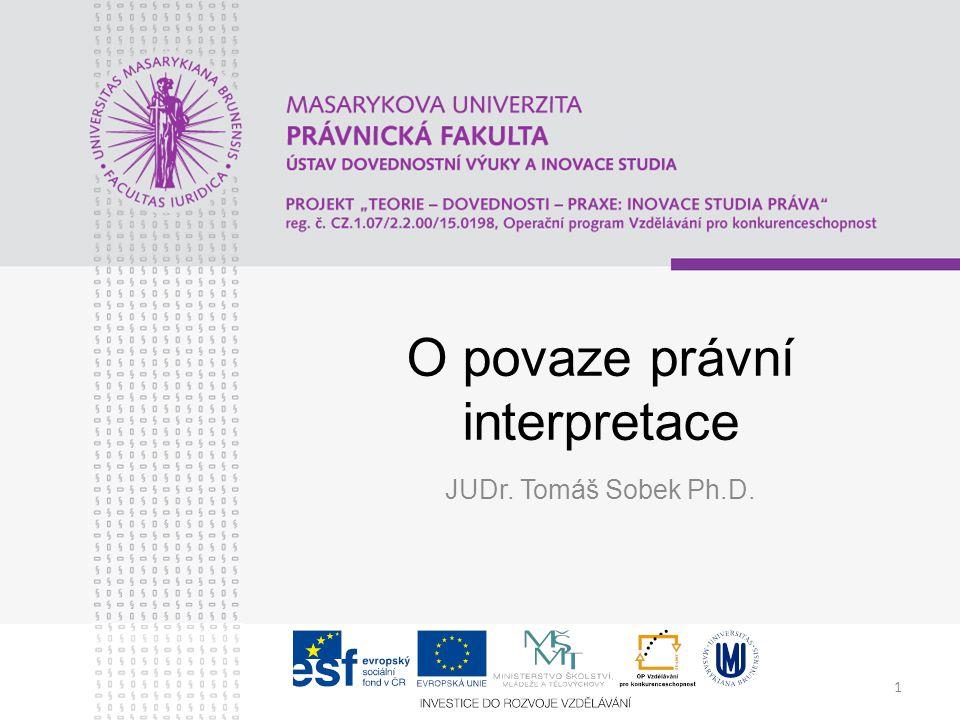 1 O povaze právní interpretace JUDr. Tomáš Sobek Ph.D.