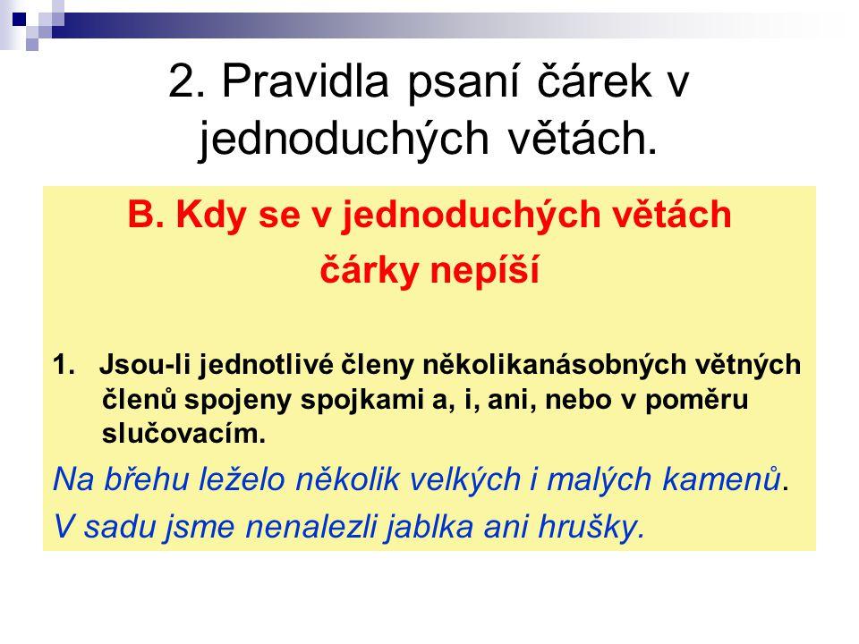 2.Pravidla psaní čárek v jednoduchých větách. B. Kdy se v jednoduchých větách čárky nepíší 1.