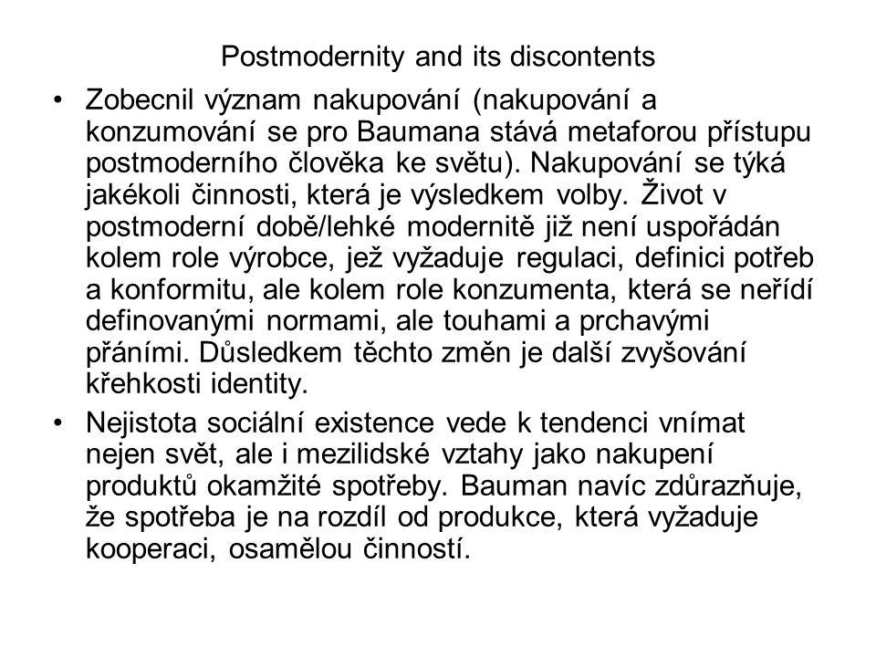 Postmodernity and its discontents Zobecnil význam nakupování (nakupování a konzumování se pro Baumana stává metaforou přístupu postmoderního člověka ke světu).