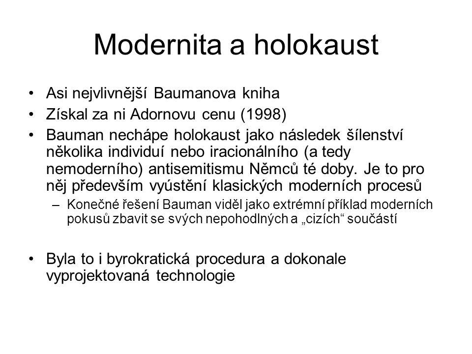 Modernita a holokaust Asi nejvlivnější Baumanova kniha Získal za ni Adornovu cenu (1998) Bauman nechápe holokaust jako následek šílenství několika individuí nebo iracionálního (a tedy nemoderního) antisemitismu Němců té doby.