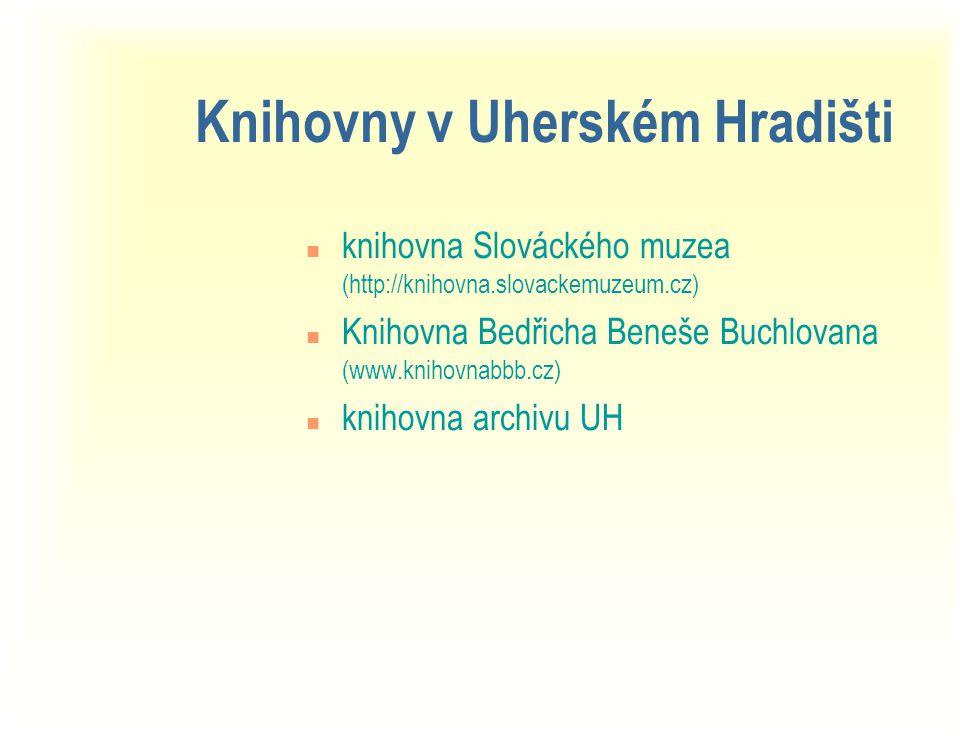 Knihovny v Uherském Hradišti n knihovna Slováckého muzea (http://knihovna.slovackemuzeum.cz) n Knihovna Bedřicha Beneše Buchlovana (www.knihovnabbb.cz) n knihovna archivu UH