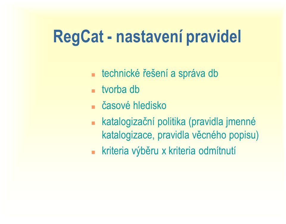 RegCat - nastavení pravidel n technické řešení a správa db n tvorba db n časové hledisko n katalogizační politika (pravidla jmenné katalogizace, pravidla věcného popisu) n kriteria výběru x kriteria odmítnutí