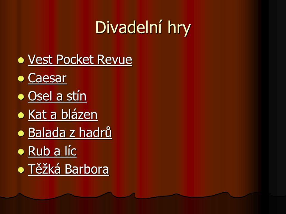 Divadelní hry Vest Pocket Revue Vest Pocket Revue Caesar Caesar Osel a stín Osel a stín Kat a blázen Kat a blázen Balada z hadrů Balada z hadrů Rub a líc Rub a líc Těžká Barbora Těžká Barbora