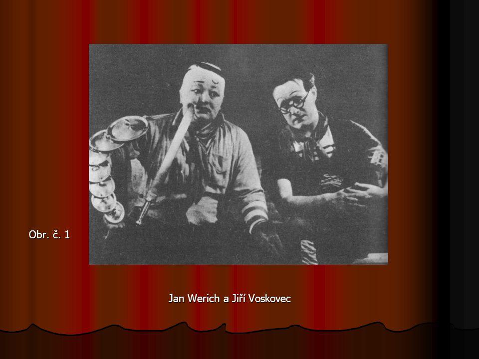 Obr. č. 1 Jan Werich a Jiří Voskovec Jan Werich a Jiří Voskovec