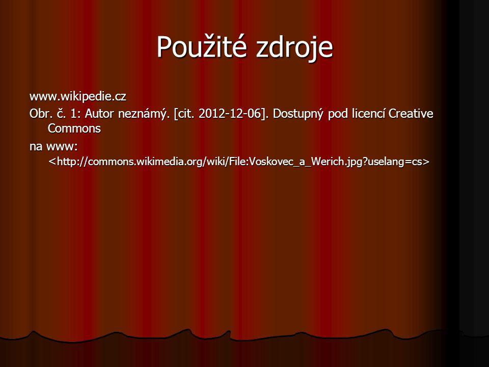 Použité zdroje www.wikipedie.cz Obr. č. 1: Autor neznámý. [cit. 2012-12-06]. Dostupný pod licencí Creative Commons na www: na www: