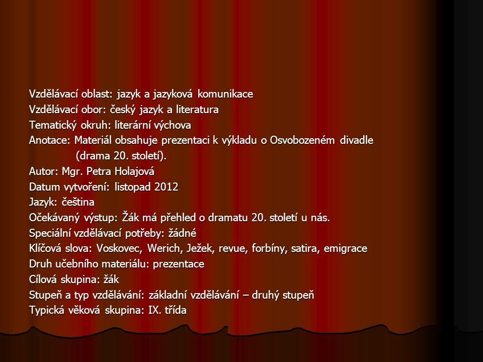 Vzdělávací oblast: jazyk a jazyková komunikace Vzdělávací obor: český jazyk a literatura Tematický okruh: literární výchova Anotace: Materiál obsahuje prezentaci k výkladu o Osvobozeném divadle (drama 20.