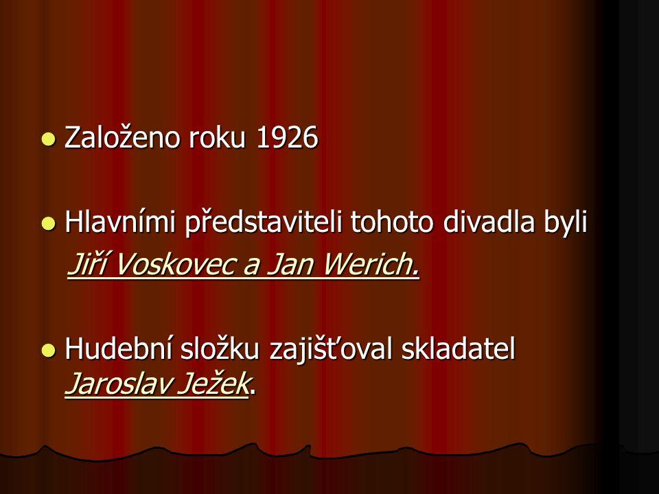 Založeno roku 1926 Založeno roku 1926 Hlavními představiteli tohoto divadla byli Hlavními představiteli tohoto divadla byli Jiří Voskovec a Jan Werich