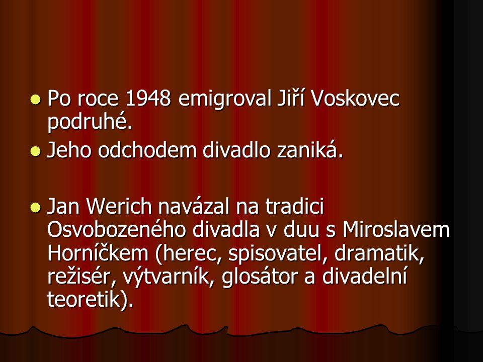 Po roce 1948 emigroval Jiří Voskovec podruhé. Po roce 1948 emigroval Jiří Voskovec podruhé. Jeho odchodem divadlo zaniká. Jeho odchodem divadlo zaniká