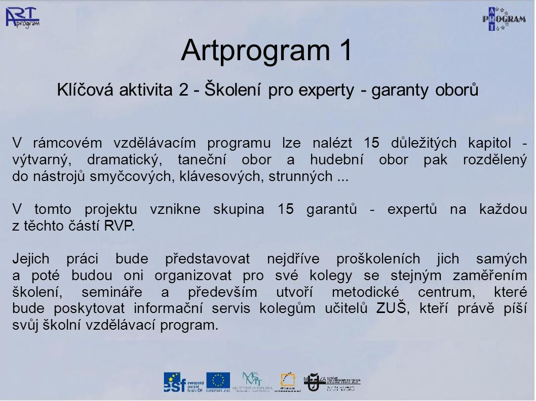 Artprogram 1 Klíčová aktivita 2 - Školení pro experty - garanty oborů V rámcovém vzdělávacím programu lze nalézt 15 důležitých kapitol - výtvarný, dramatický, taneční obor a hudební obor pak rozdělený do nástrojů smyčcových, klávesových, strunných...
