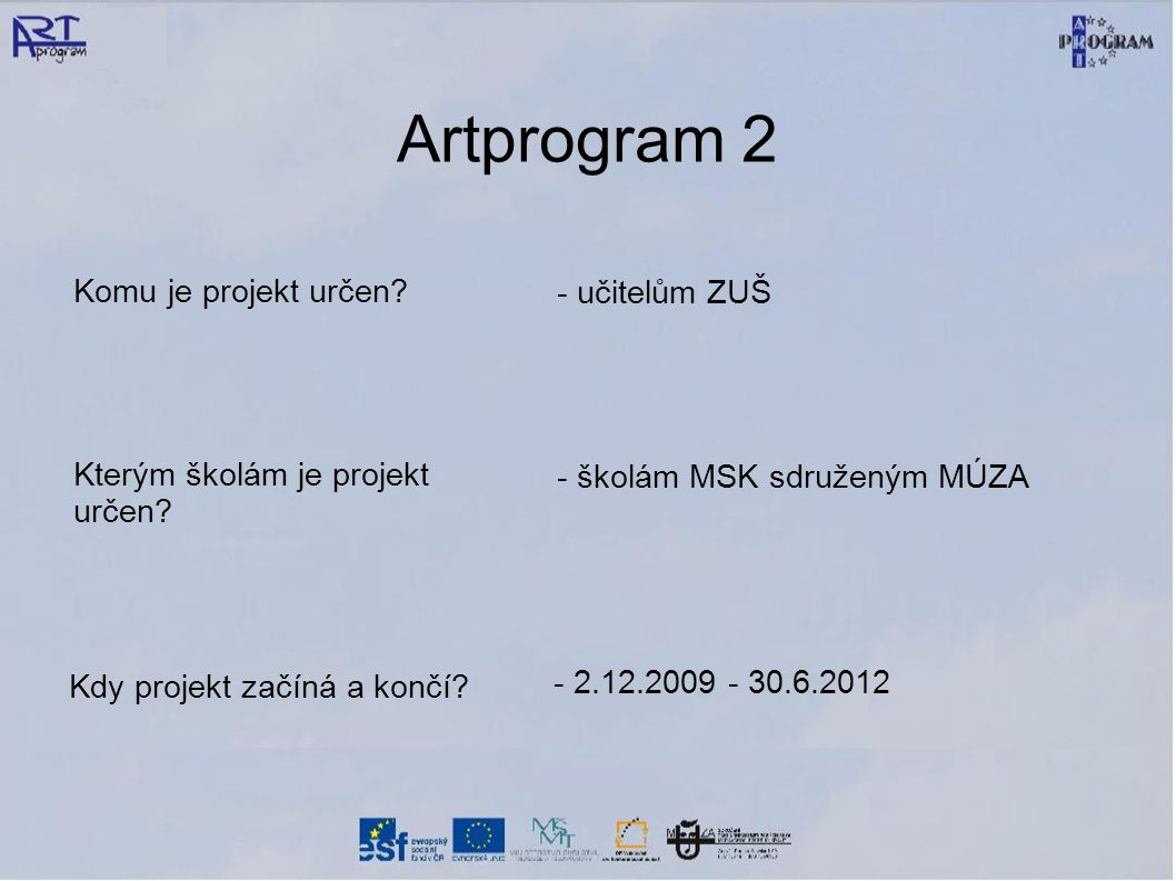 Artprogram 2 Komu je projekt určen. - učitelům ZUŠ Kterým školám je projekt určen.