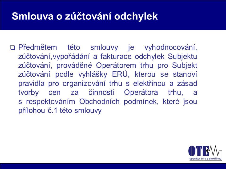  Předmětem této smlouvy je vyhodnocování, zúčtování,vypořádání a fakturace odchylek Subjektu zúčtování, prováděné Operátorem trhu pro Subjekt zúčtování podle vyhlášky ERÚ, kterou se stanoví pravidla pro organizování trhu s elektřinou a zásad tvorby cen za činnosti Operátora trhu, a s respektováním Obchodních podmínek, které jsou přílohou č.1 této smlouvy Smlouva o zúčtování odchylek