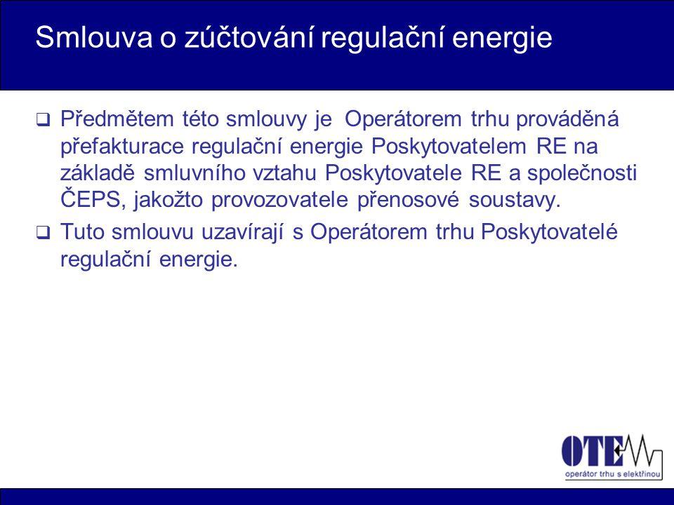 Smlouva o zúčtování regulační energie  Předmětem této smlouvy je Operátorem trhu prováděná přefakturace regulační energie Poskytovatelem RE na základě smluvního vztahu Poskytovatele RE a společnosti ČEPS, jakožto provozovatele přenosové soustavy.