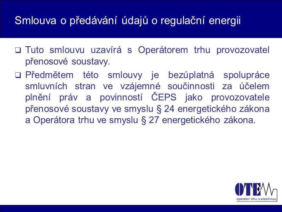 Smlouva o předávání údajů o regulační energii  Tuto smlouvu uzavírá s Operátorem trhu provozovatel přenosové soustavy.
