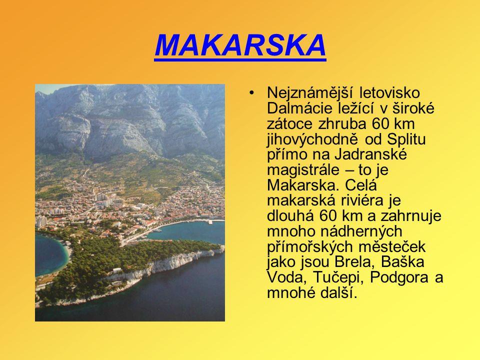 MAKARSKA Nejznámější letovisko Dalmácie ležící v široké zátoce zhruba 60 km jihovýchodně od Splitu přímo na Jadranské magistrále – to je Makarska. Cel