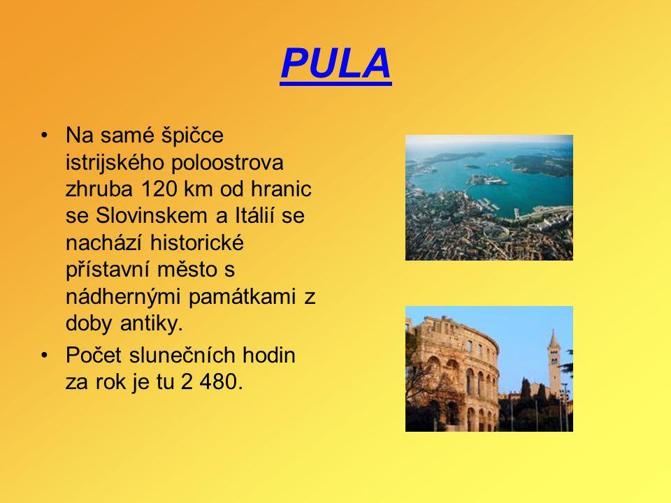 PULA Na samé špičce istrijského poloostrova zhruba 120 km od hranic se Slovinskem a Itálií se nachází historické přístavní město s nádhernými památkam