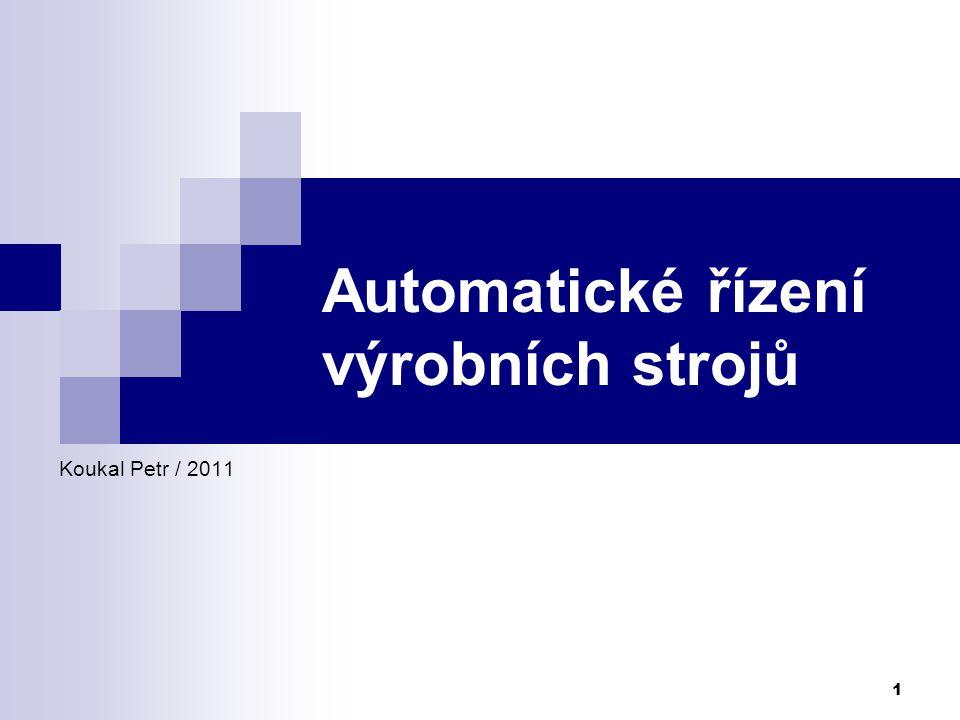 1 Automatické řízení výrobních strojů Koukal Petr / 2011