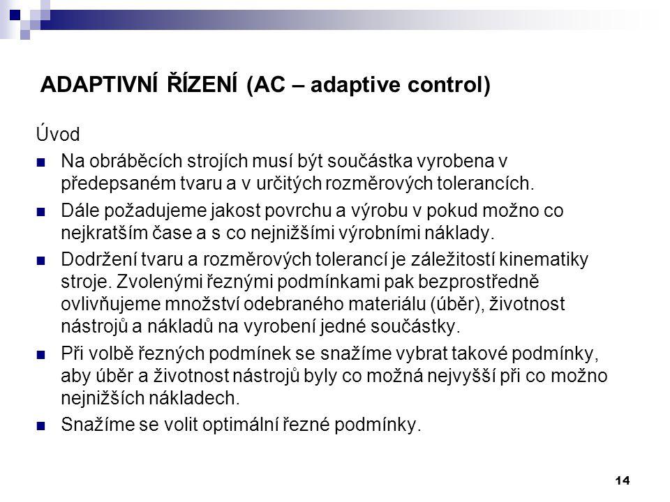 14 ADAPTIVNÍ ŘÍZENÍ (AC – adaptive control) Úvod Na obráběcích strojích musí být součástka vyrobena v předepsaném tvaru a v určitých rozměrových toler