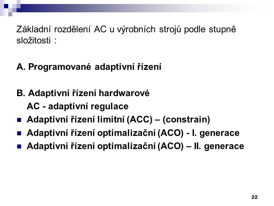 Základní rozdělení AC u výrobních strojů podle stupně složitosti : A. Programované adaptivní řízení B. Adaptivní řízení hardwarové AC - adaptivní regu