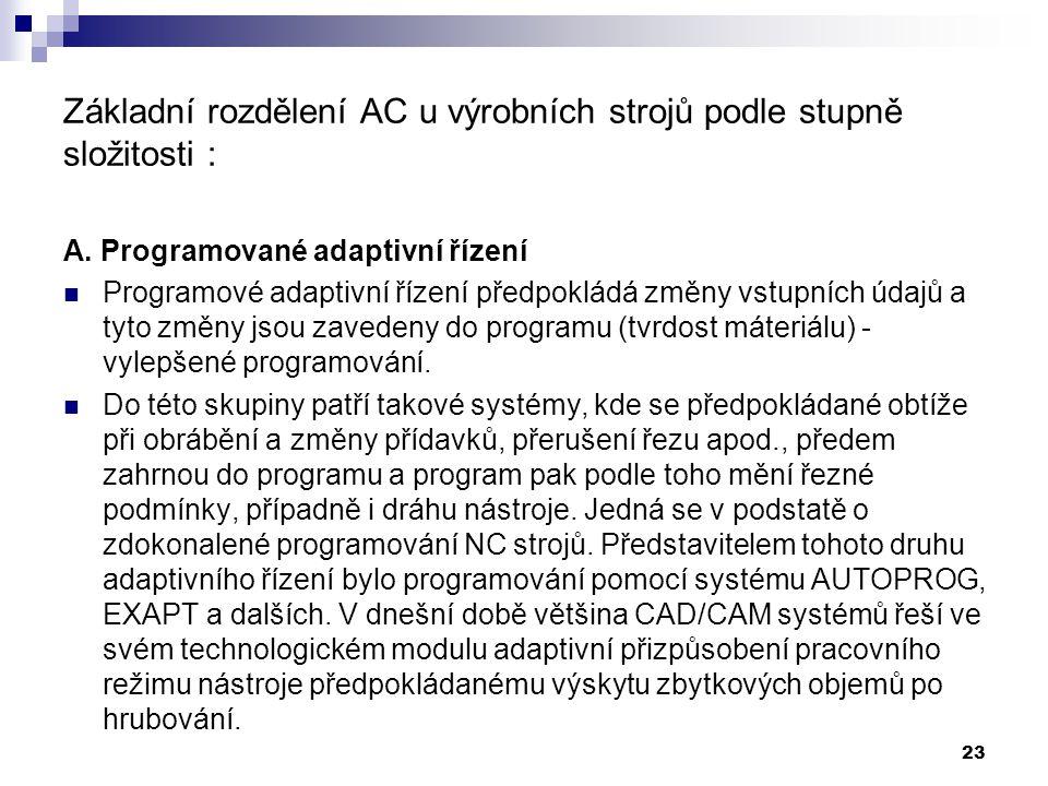Základní rozdělení AC u výrobních strojů podle stupně složitosti : A. Programované adaptivní řízení Programové adaptivní řízení předpokládá změny vstu